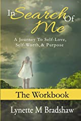 In Search of Me-The Workbook: A Journey to Self-Love, Self-Worth and Purpose Paperback