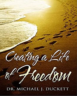 Creating a Life of Freedom by [Duckett, Dr. Michael J. ]