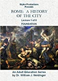 Rome:  A History of the City.  Lecture 1 of 6.  Foundation.