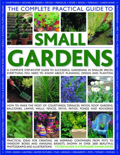 Cheap  The Complete Practical Guide to Small Gardens: A Complete Step-By-Step Guide To..