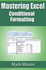 Mastering Excel: Conditional Formatting Kindle Edition