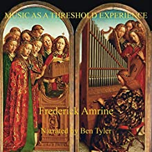 Music as a Threshold Experience: Anthroposophical Studies | Livre audio Auteur(s) : Frederick Amrine Narrateur(s) : Ben Tyler