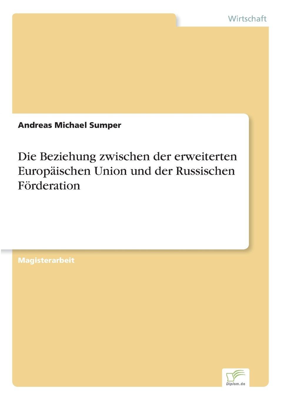 Download Die Beziehung zwischen der erweiterten Europäischen Union und der Russischen Förderation (German Edition) pdf
