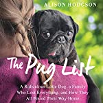 The Pug List: A Ridiculous Little Dog, a Family Who Lost Everything, and How They All Found Their Way Home | Alison Hodgson