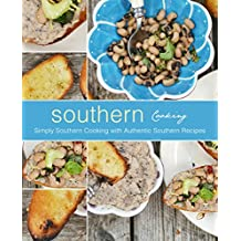 Southern Cooking: Simply Southern Cooking with Authentic Southern Recipes