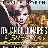 Italian Billionaire's Stubborn Lover: The Romano Brothers series, Book 1