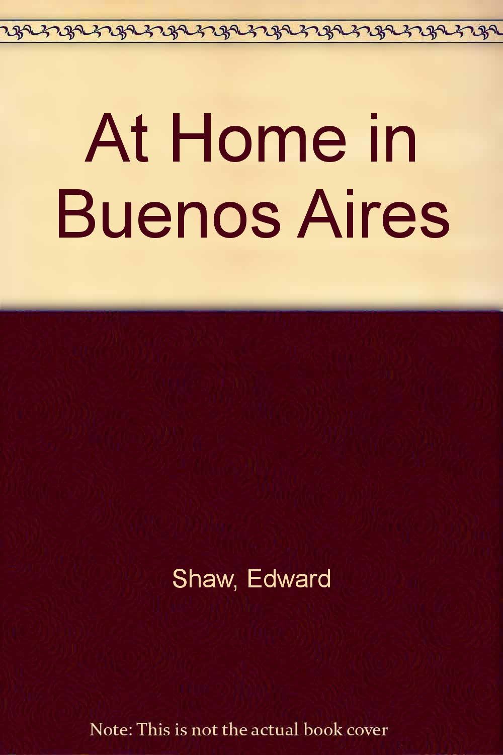 At Home in Buenos Aires (Spanish Edition): Edward Shaw ...