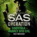 Guatemala - Journey into Evil: SAS Operation Audiobook by David Monnery Narrated by David John