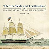 img - for O er the Wide and Tractless Sea: Original Art of the Yankee Whale Hunt book / textbook / text book