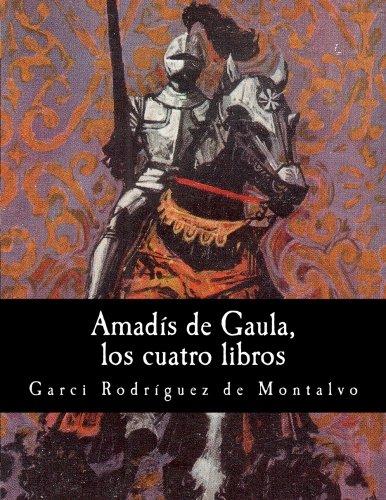 Amadís de Gaula, los cuatro libros (Spanish Edition)