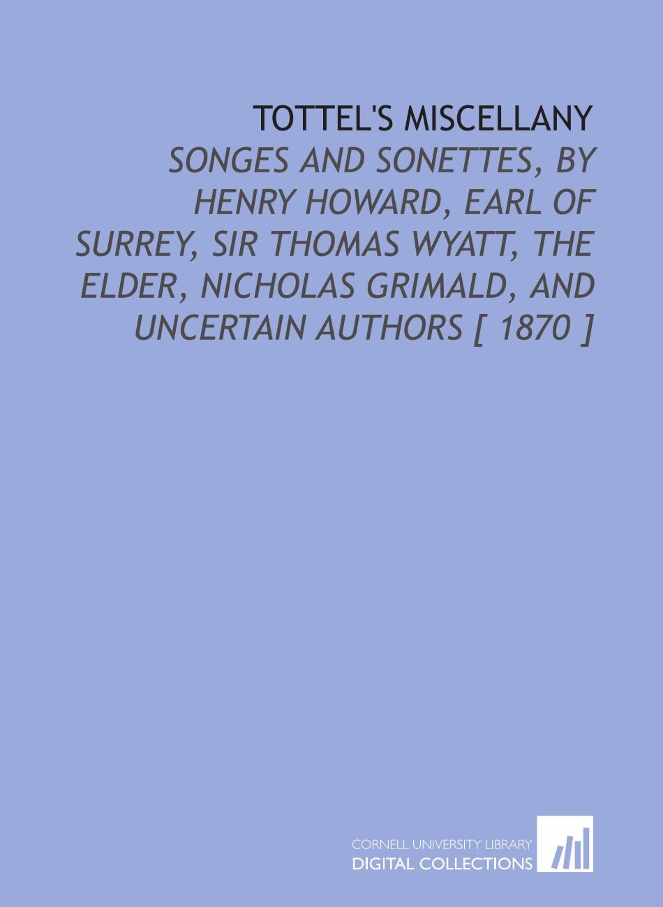 Tottel\'s Miscellany: Songes and Sonettes, by Henry Howard, Earl of ...