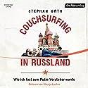Couchsurfing in Russland: Wie ich fast zum Putin-Versteher wurde Hörbuch von Stephan Orth Gesprochen von: Shenja Lacher