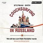 Couchsurfing in Russland: Wie ich fast zum Putin-Versteher wurde | Stephan Orth