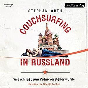 Couchsurfing in Russland: Wie ich fast zum Putin-Versteher wurde Hörbuch