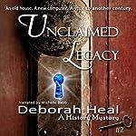 Unclaimed Legacy: Book 2 in the History Mystery Series | Deborah Heal
