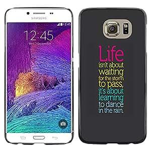 Paccase / Dura PC Caso Funda Carcasa de Protección para - Life Storm Dancing Rain Positive Quote Attitude - Samsung Galaxy S6 SM-G920