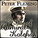 The Fate of Admiral Kolchak  Audiobook by Peter Fleming Narrated by Richard Mitchley