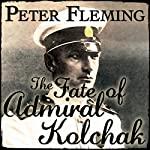The Fate of Admiral Kolchak | Peter Fleming