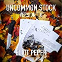 Uncommon Stock: Version 1.0 (The Uncommon Series) Audiobook by Eliot Peper Narrated by Jennifer O'Donnell