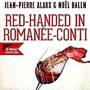 Red-handed in Romanée-Conti (Flagrant Délit à la Romanée-Conti) | Jean-Pierre Alaux, Noel Balen, Sally Pane - translator