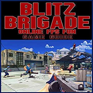 Blitz Brigade Online FPS Fun Game Guide Audiobook
