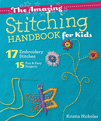 The Amazing Stitching Handbook for Kids: 17 Embroidery Stitches • 15 Fun & Easy Projects Felt Wool Embellishments