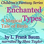 The Enchanted Types: A Magical Tale of Birds: Children's Fantasy Series | L. Frank Baum