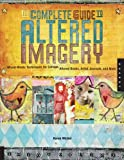The Complete Guide to Altered Imagery: Mixed Media Techniques for Collage, Altered Books, Artist Journals and More (Quarry Book)