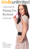 Training Your Boyfriend (Or Husband) In A Female Led Relationship (A Girls Guide To Book 1)