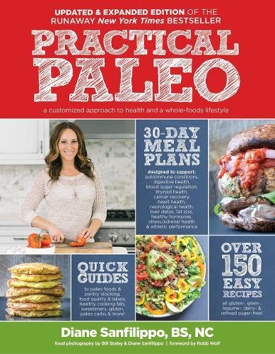 Practical Paleo, 2nd Edition (Updated and Expanded): A Customized Approach to Health and a Whole-Foods Lifestyle (Whole Food Cookery)