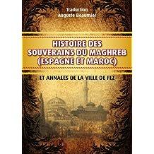 Histoire des souverains du Maghreb (Annoté) (French Edition)