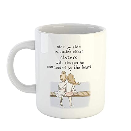 SCPmarts Funny Sister Coffee Mug Cute Quotes Side by Side or Miles Apart,  Sisters Will Always be Connected by The Heart Printed Tea Cup (White, 325  ...