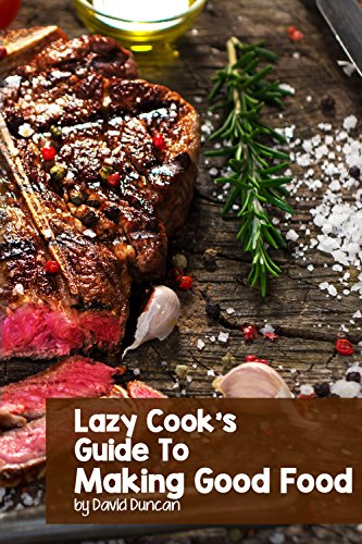 Lazy Cook's Guide To Making Good Food by [Duncan, David]