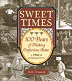 Sweet Times, 100 Years of Making Confections Better 9781933430195