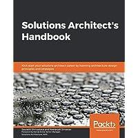 Solutions Architect's Handbook: Kick-start your solutions architect career by learning architecture design principles…
