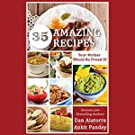 35 Amazing Recipes Your Mother Would Be Proud Of! | Dan Alatorre,Ankit Pandey
