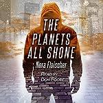 The Planets All Shone   Nora Fleischer