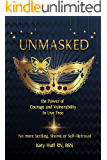 UNMASKED The Power of Courage and Vulnerability to Live Free: No more Shame, Settling or Self-Betrayal