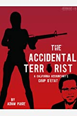 The Accidental Terrorist: A California Accountant's Coup d'Etat (Kindle Single) Kindle Edition