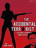 The Accidental Terrorist: A California Accountant's Coup d'Etat (Kindle Single)