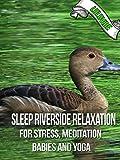 Sleep Riverside Relaxation For Stress, Meditation, Babies and Yoga