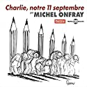 Charlie, notre 11 septembre Speech by Michel Onfray Narrated by Michel Onfray