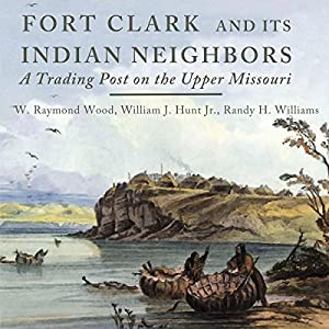 Fort Clark and Its Indian Neighbors Audiobook