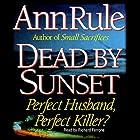 Dead by Sunset: Perfect Husband, Perfect Killer? Hörbuch von Ann Rule Gesprochen von: Richard Ferrone