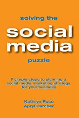 Solving the Social Media Puzzle: 7 Simple Steps to Planning a Social Media Strategy for Your Business Perfect Paperback