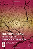 Political Islam in the Age of Democratization, Bokhari, Kamran and Senzai, Farid, 1137008482