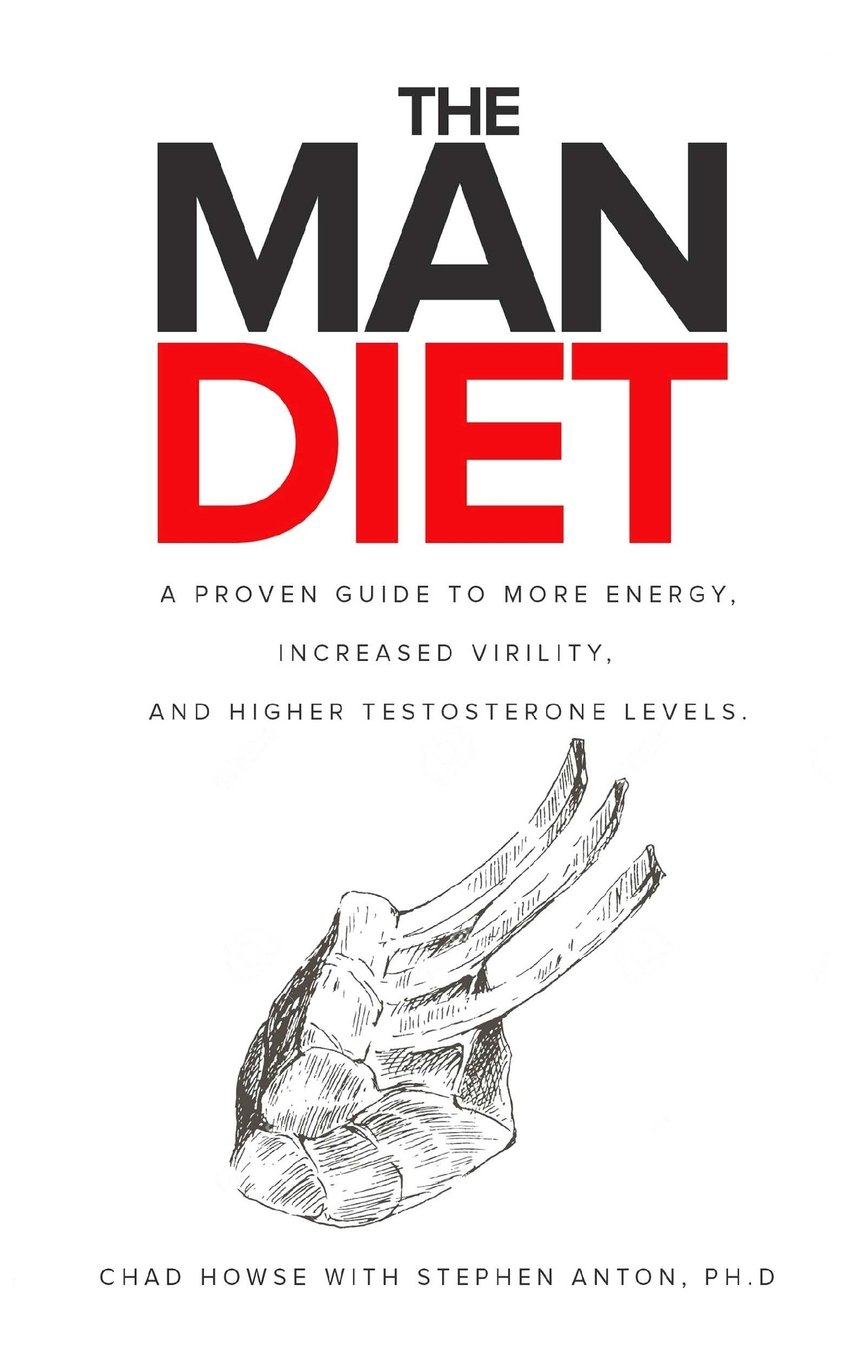 The Man Diet: a proven guide to more energy, increased virility, and higher testosterone  levels.: Chad Howse, Stephen Anton PH.D: 9781775249405: Amazon.com: ...