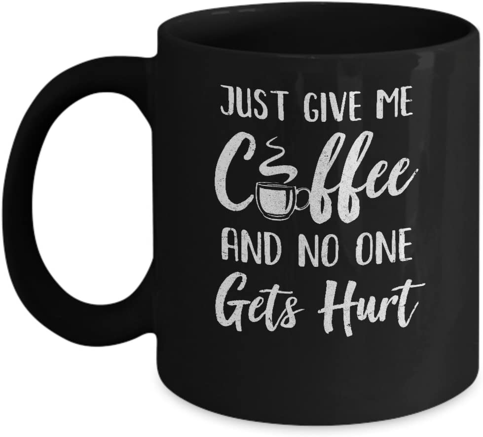 Teesnow Funny Just Give Me Coffee And No One Gets Hurt Mug 11oz Kitchen Dining