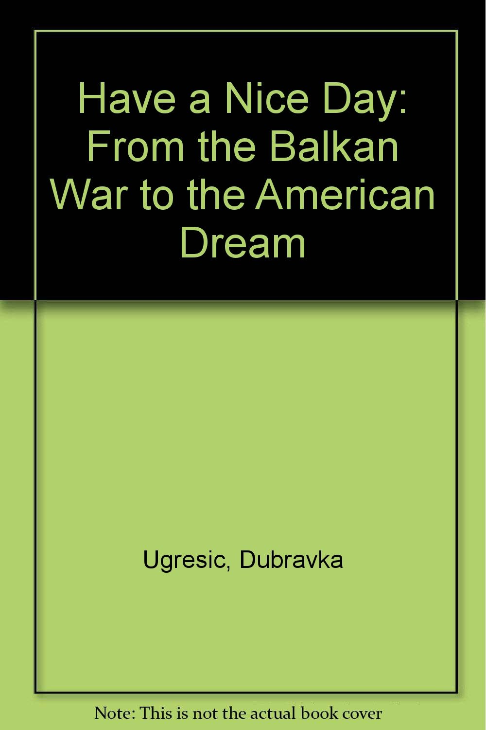 amazon have a nice day from the balkan war to the american dream