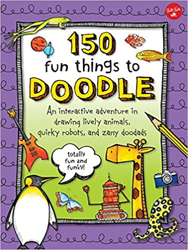 150 Fun Things To Doodle An Interactive Adventure In